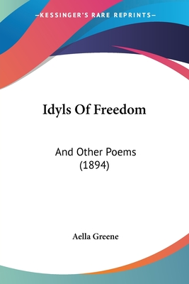 Idyls of Freedom: And Other Poems (1894) - Greene, Aella