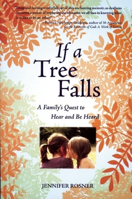 If a Tree Falls: A Family's Quest to Hear and Be Heard - Rosner, Jennifer