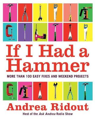 If I Had a Hammer: More Than 100 Easy Fixes and Weekend Projects - Ridout, Andrea