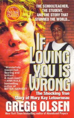 If Loving You Is Wrong: The Shocking True Story of Mary Kay Letourneau - Olsen, Gregg M
