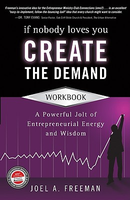 If Nobody Loves You Create the Demand Workbook: A Powerful Jolt of Entrepreneurial Energy and Wisdom - Freeman, Joel A, PH.D.