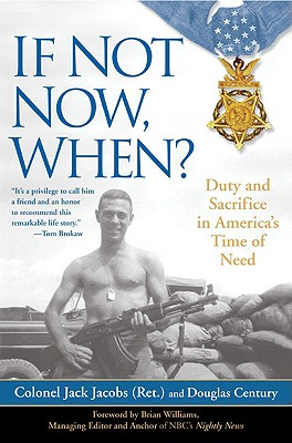 If Not Now, When?: Duty and Sacrifice in America's Time of Need - Jacobs, Jack