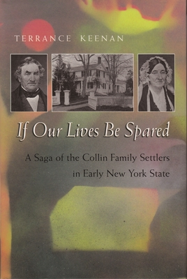 If Our Lives Be Spared: A Saga of the Collin Family Settlers in Early New York State - Keenan, Terrance