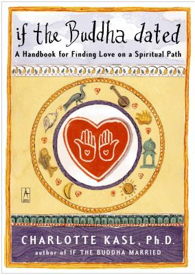 If the Buddha Dated: A Handbook for Finding Love on a Spiritual Path - Kasl, Charlotte, PH.D.