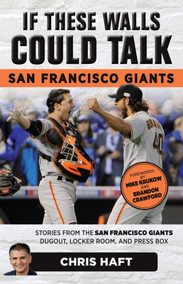 If These Walls Could Talk: San Francisco Giants: Stories from the San Francisco Giants Dugout, Locker Room, and Press Box - Haft, Chris