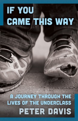 If You Came This Way: A Journey Through the Lives of the Underclass - Davis, Peter