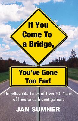 If You Come to a Bridge - You've Gone Too Far - Sumner, Jan, and Dunkle, Larry (Editor), and Zelinger, Nick (Designer)
