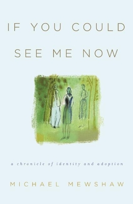 If You Could See Me Now: A Chronicle of Identity and Adoption - Mewshaw, Michael