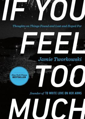 If You Feel Too Much: Thoughts on Things Found and Lost and Hoped for - Tworkowski, Jamie
