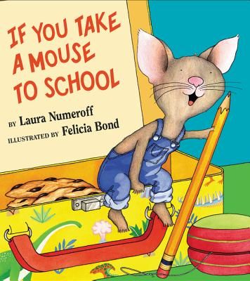 If You Take a Mouse to School - Numeroff, Laura Joffe