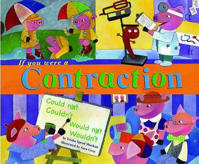 If You Were a Contraction - Shaskan, Trisha Speed, and Gray, Sara (Illustrator)