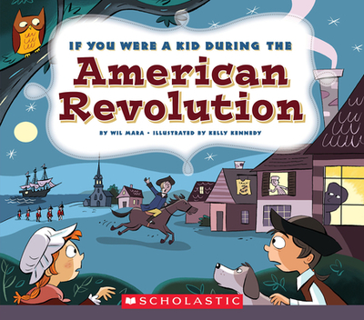 If You Were a Kid During the American Revolution (If You Were a Kid) - Mara, Wil