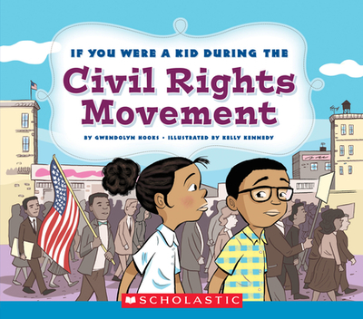 If You Were a Kid During the Civil Rights Movement (If You Were a Kid) - Hooks, Gwendolyn
