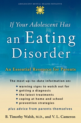 If Your Adolescent Has an Eating Disorder: An Essential Resource for Parents - Walsh, B Timothy, Dr., MD, and Cameron, V L