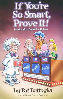 If You're So Smart, Prove It!: Amusing Word Games for All Ages - Battaglia, Pat