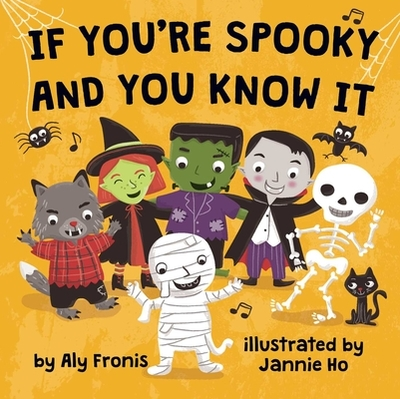 If You're Spooky and You Know It - Fronis, Aly, and Ho, Jannie (Illustrator)