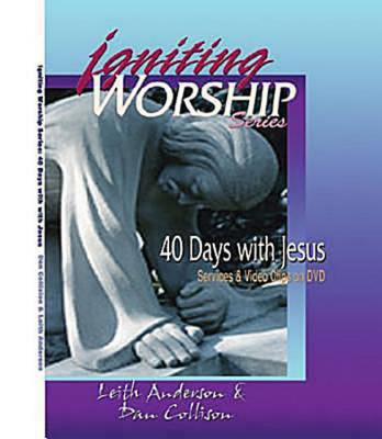 Igniting Worship Series - 40 Days with Jesus: Worship Services and Video Clips on DVD - Anderson, Leith