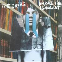 Ignore the Ignorant - The Cribs