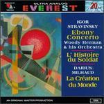 Igor Stravinsky: Ebony Concerto; L'Histoire du Soldat; Darius Milhaud: La Création du Monde