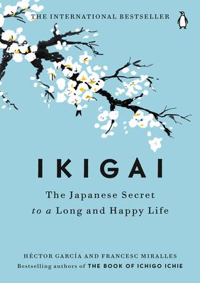 Ikigai: The Japanese Secret to a Long and Happy Life - García, Héctor, and Casa de Col on de Las Palmas