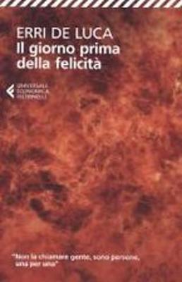 Il Giorno Prima Della Felicita - De Luca, Erri