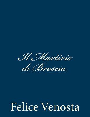 Il Martirio Di Brescia - Venosta, Felice