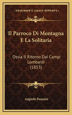 Il Parroco Di Montagna E La Solitaria: Ossia Il Ritorno Dai Campi Lombardi (1853) - Panzani, Angiolo
