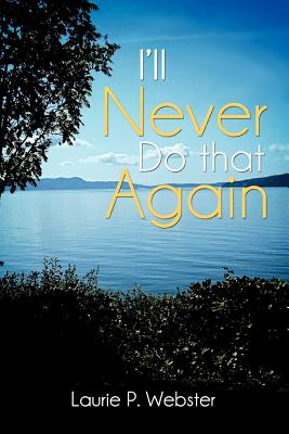 I'll Never Do That Again - Webster, Laurie P