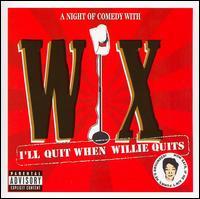 I'll Quit When Willie Quits - Wix Wichmann