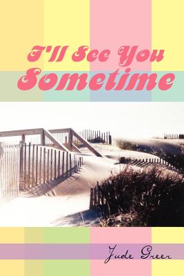I'll See You Sometime - Greer, Jude