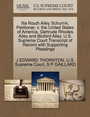 Illa Routh Alley Schurink, Petitioner, V. the United States of America, Gertrude Rhodes Alley and Bluford Alley. U.S. Supreme Court Transcript of Record with Supporting Pleadings - Thornton, J Edward, and U S Supreme Court (Creator), and Gaillard, S P