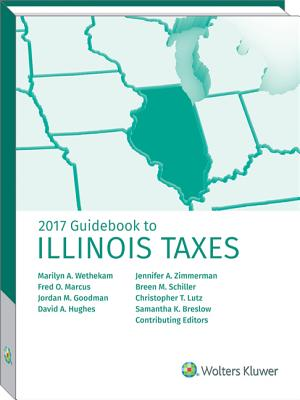 Illinois Taxes, Guidebook to (2017) - Wethekam, Marilyn A, and Marcus, Fred O, and Goodman, Jordan M