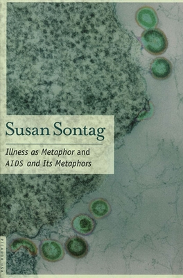 Illness as Metaphor and AIDS and Its Metaphors - Sontag, Susan, and Sontag