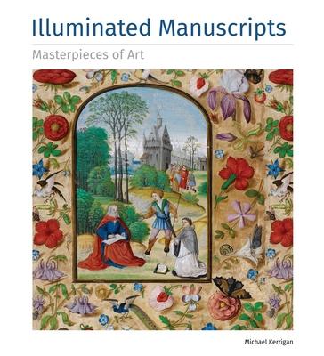 Illuminated Manuscripts Masterpieces of Art - Kerrigan, Michael