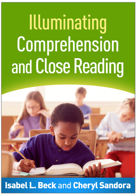Illuminating Comprehension and Close Reading - Beck, Isabel L, PhD