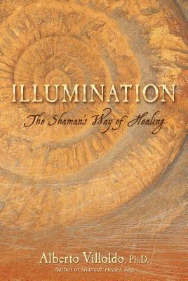 Illumination: The Shaman's Way of Healing - Villoldo, Alberto
