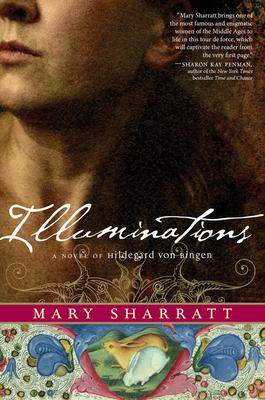 Illuminations: A Novel of Hildegard Von Bingen - Sharratt, Mary