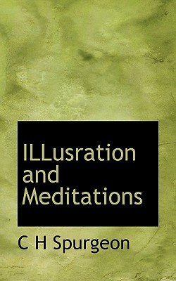 Illusration and Meditations - Spurgeon, Charles Haddon