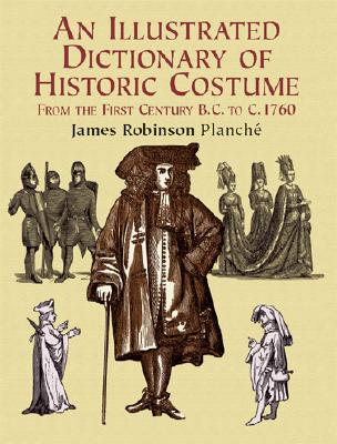 Illustrated Dictionary of Historic Costume - Planche, James Robinson