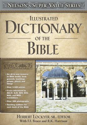 Illustrated Dictionary of the Bible - Thomas Nelson Publishers, and Lockyer Sr, H (Editor), and Bruce, Frederick Fyvie (Editor)