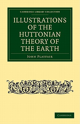 Illustrations of the Huttonian Theory of the Earth - Playfair, John