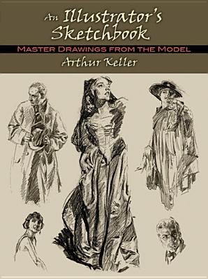 Illustrator's Sketchbook: Master Drawings from the Model - Keller, Arthur, and Kloepfer, William Steven, Jr. (Introduction by)