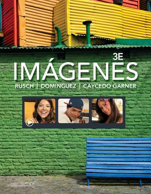 Imágenes: An Introduction to Spanish Language and Cultures - Rusch, Debbie, and Dominguez, Marcela, and Caycedo Garner, Lucia