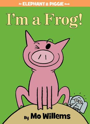 I'm a Frog! (an Elephant and Piggie Book) - Willems, Mo (Illustrator)