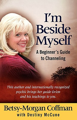 I'm Beside Myself!: A Beginner's Guide to Channeling - Coffman, Betsy-Morgan, and McCune, Destiny