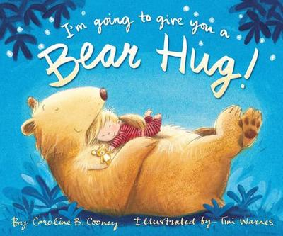 I'm Going to Give You a Bear Hug! - Cooney, Caroline B