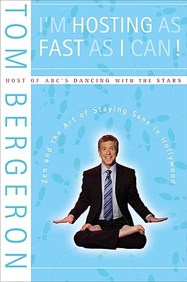 I'm Hosting as Fast as I Can!: ZEN and the Art of Staying Sane in Hollywood - Bergeron, Tom