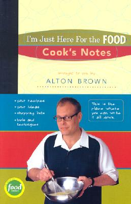 I'm Just Here for the Food Cook's Notes - Brown, Alton