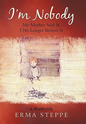 I'm Nobody: My Mother Said It; I No Longer Believe It - Steppe, Erma