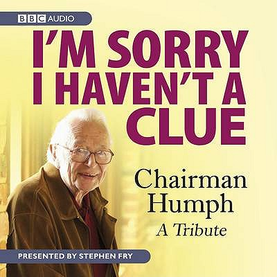 I'm Sorry I Haven't A Clue: Chairman Humph - A Tribute - BBC, and Lyttelton, Humphrey (Read by), and Fry, Stephen (Read by)